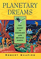 Planetary Dreams: The Quest to Discover Life…