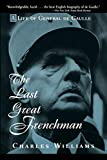 Charles Williams: The Last Great Frenchman: A Life of General De Gaulle
