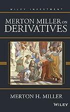 Merton Miller on Derivatives by Merton H.…