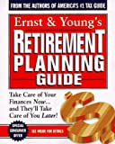 Ernst & Young: Ernst & Young's Retirement Planning Guide: Take Care of Your Finances Now...And They'll Take Care of You Later (Ernst and Young's Retirement Planning Guide)