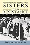 Weitz, Margaret Collins: Sisters in the Resistance: How Women Fought to Free France, 1940-1945