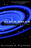 Pickover, Clifford A.: Black Holes: A Traveler's Guide
