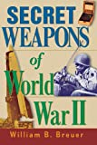 Breuer, William B.: Secret Weapons of World War II