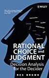 Brown, Rex V.: Rational Choice And Judgment: Decision Analysis For The Decider