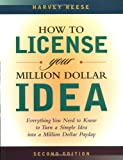 Reese, Harvey: How to License Your Million Dollar Idea: Everything You Need to Know to Turn a Simple Idea into a Million Dollar Payday
