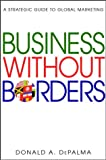 Donald A. DePalma: Business Without Borders: A Strategic Guide to Global Marketing
