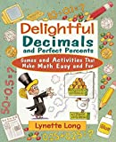 Long, Lynette: Delightful Decimals and Perfect Percents: Games and Activities That Make Math Easy and Fun
