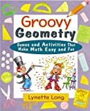 Long, Lynette: Groovy Geometry: Games and Activities That Make Math Easy and Fun