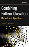 Kuncheva, Ludmila I.: Combining Pattern Classifiers: Methods and Algorithms