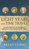 Clegg, Brian: Light Years and Time Travel: An Exploration of Mankind's Enduring Fascination With Light