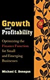 Donegan, Michael C.: Growth and Profitability: Optimizing the Finance Function for Small and Emerging Businesses