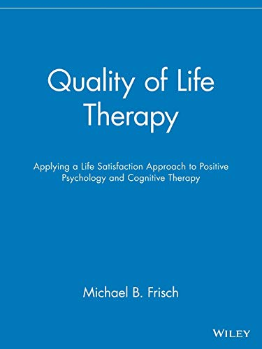 quality-of-life-therapy-applying-a-life-satisfaction-approach-to-positive-psychology-and-cognitive-therapy