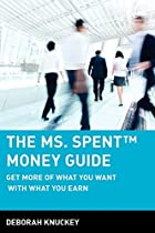 The Ms. Spent Money Guide: Get More of What…