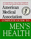 American Medical Association: American Medical Association Complete Guide to Mens Health