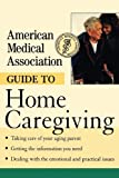 American Medical Association: American Medical Association Guide to Home Caregiving