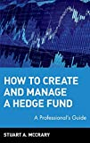 Stuart A. McCrary: How to Create and Manage a Hedge Fund: A Professional's Guide
