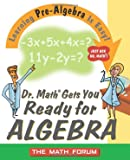 Math Forum Staff: Dr. Math Gets You Ready for Algebra: Learning Pre-Algebra Is Easy! Just Ask Dr. Math!