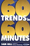 Hill, Sam: Sixty Trends in Sixty Minutes