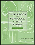 Schmidt, Arno: Chef's Book of Formulas, Yields, and Sizes