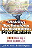 Keen, Jack M.: Making Technology Investments Profitable: Roi Roadmap to Better Business Cases