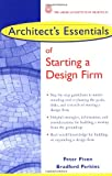 Piven, Peter: Architect's Essentials of Starting, Assessing and Transitioning a Design Firm (The Architect's Essentials of Professional Practice)