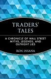 Ron Insana: Traders' Tales: A Chronicle of Wall Street Myths, Legends, and Outright Lies