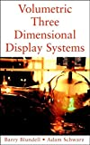 Blundell, Barry G.: Volumetric Three-Dimensional Display Systems