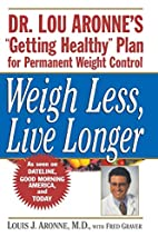 Weigh Less, Live Longer: Dr. Lou Aronne's…
