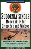 Kerry Hannon: Suddenly Single: Money Skills for Divorcees and Widows (Wiley Personal Finance Solutions/Your Family Matters)