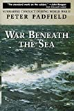 Padfield, Peter: War Beneath the Sea: Submarine Conflict During World War II