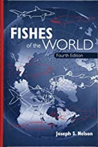Fishes of the world by Joseph S. Nelson