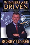 Unser, Bobby: Winners Are Driven: A Champion's Guide To Success In Business And Life