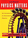 Trefil, James: Laboratory Manual to accompany Physics Matters: An Introduction to Conceptual Physics