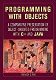 Avinash Kak: Programming with Objects: A Comparative Presentation of Object Oriented Programming with C++ and Java