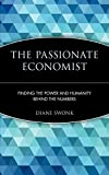 Swonk, Diane: The Passionate Economist: Finding the Power and Humanity Behind the Numbers