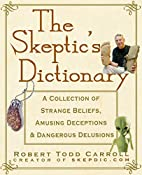 The Skeptic's Dictionary: A Collection of…