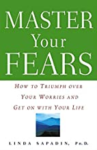 Master Your Fears: How to Triumph over Your…