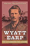 Tefertiller, Casey: Wyatt Earp: The Life Behind the Legend