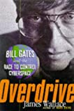 Wallace, James: Overdrive: Bill Gates and the Race to Control Cyberspace