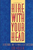 Hire With Your Head : A Rational Way to Make…