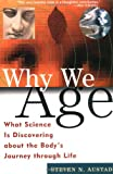 Steven N. Austad: Why We Age: What Science Is Discovering about the Body's Journey Through Life