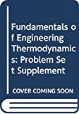 Moran, Michael J.: Fundamentals of Engineering Thermodynamics: Problem Set Supplement