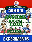 Vancleave, Janice: Janice Vancleave&#39;s 201 Awesome, Magical, Bizarre, and Incredible Experiments