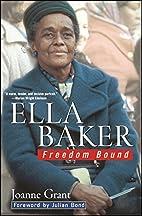 Ella Baker: Freedom Bound by Joanne Grant
