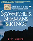 Krupp, E.C.: Skywatchers, Shamans &amp; Kings: Astronomy and the Archaeology of Power