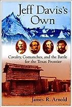 Jeff Davis's Own: Cavalry, Comanches, and…