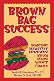 Nissenberg, Sandra K.: Brown Bag Success: Making Healthy Lunches Your Kids Won't Trade