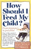 Langholz, Edna P.: How Should I Feed My Children?: From Pregnancy Through Preschool