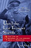 Smith, Gene: Until the Last Trumpet Sounds: The Life of General of the Armies John J. Pershing