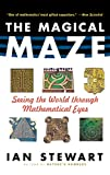 Stewart, Ian: The Magical Maze: Seeing the World Through Mathematical Eyes